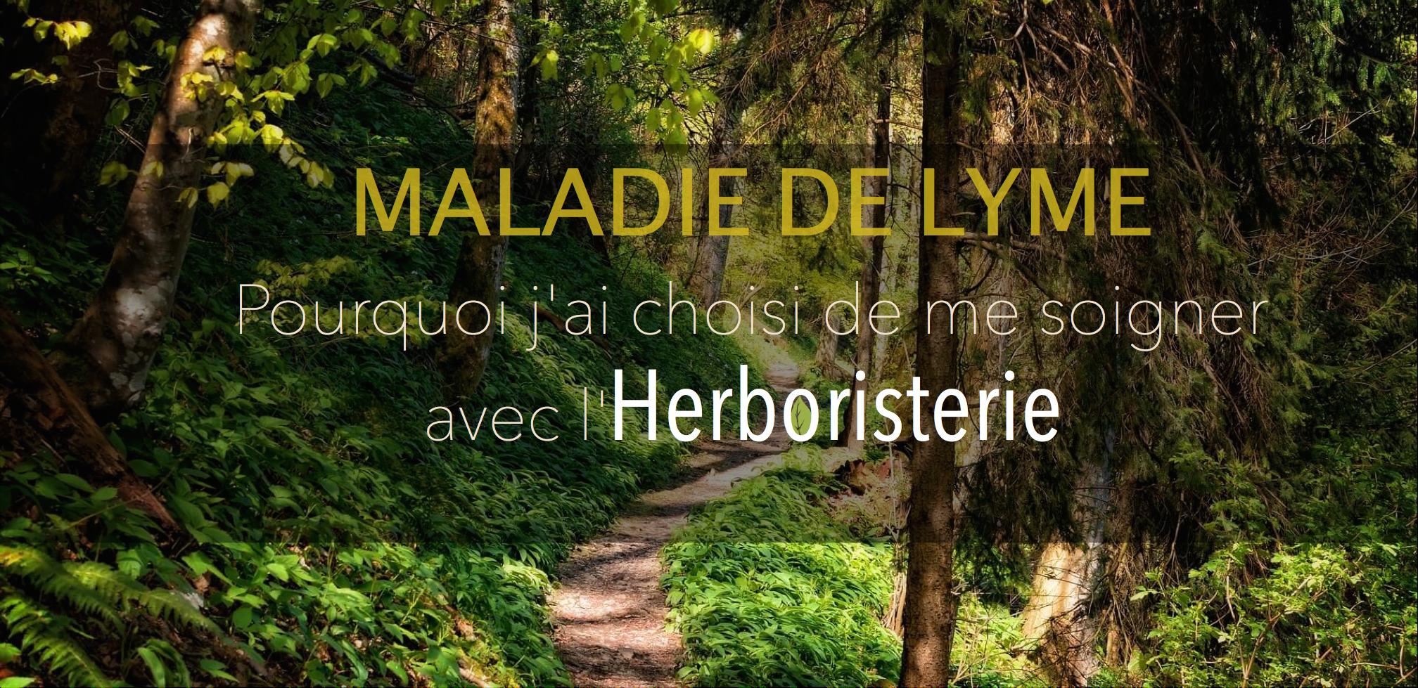 Maladie de Lyme: Pourquoi j'ai choisi de me soigner avec l'herboristerie